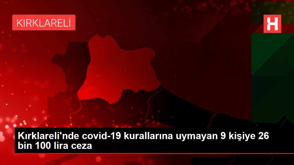 Kırklareli'nde covid-19 kurallarına uymayan 9 kişiye 26 bin 100 lira ceza