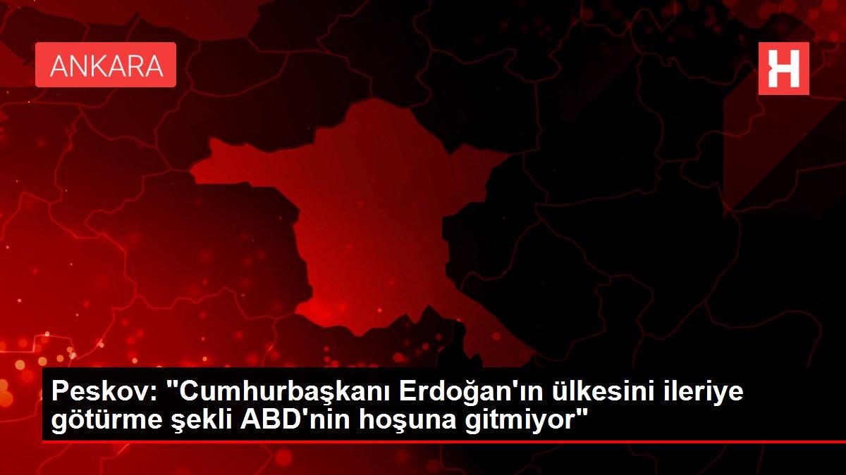 Son dakika gündem: Peskov: 'Cumhurbaşkanı Erdoğan'ın ülkesini ileriye götürme şekli ABD'nin hoşuna gitmiyor'