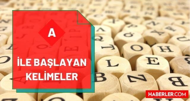 A ile başlayan kelimeler nelerdir? A harfi ile başlayan kelimeler listesi! A ile başlayan 2, 3, 4, 5, 6, 7, 8, 9 ve 10 harfli kelimeler!