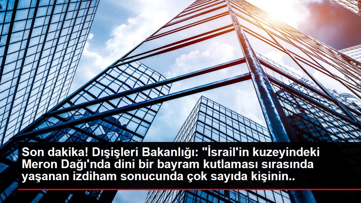 Türkiye, İsrail'de dini bayram kutlamalarında yaşanan izdihamda ölenler için taziye mesajı yayımladı