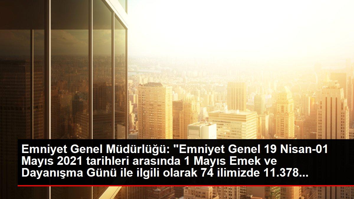 EGM'den 1 Mayıs'taki kanun dışı etkinlikler hakkında açıklama