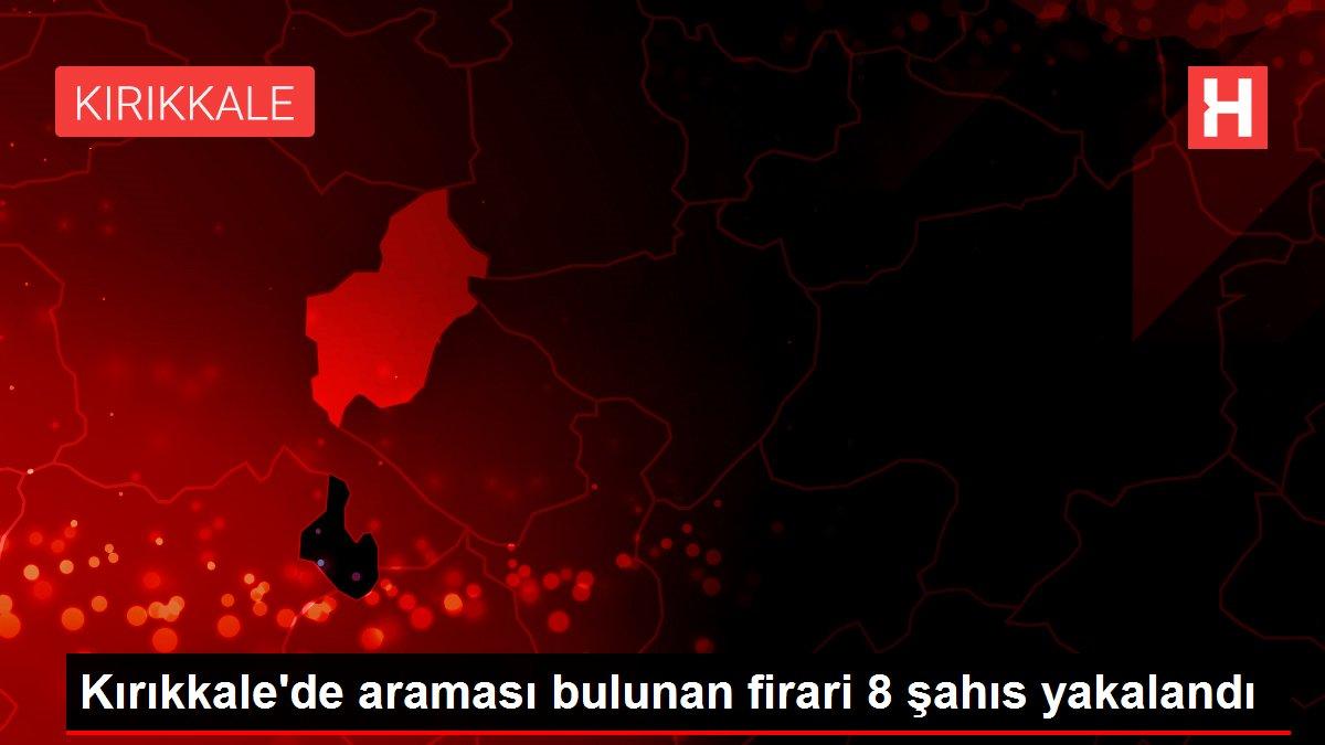 Kırıkkale'de araması bulunan firari 8 şahıs yakalandı
