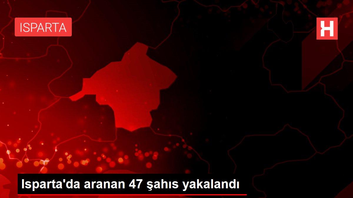 Isparta'da aranan 47 şahıs yakalandı