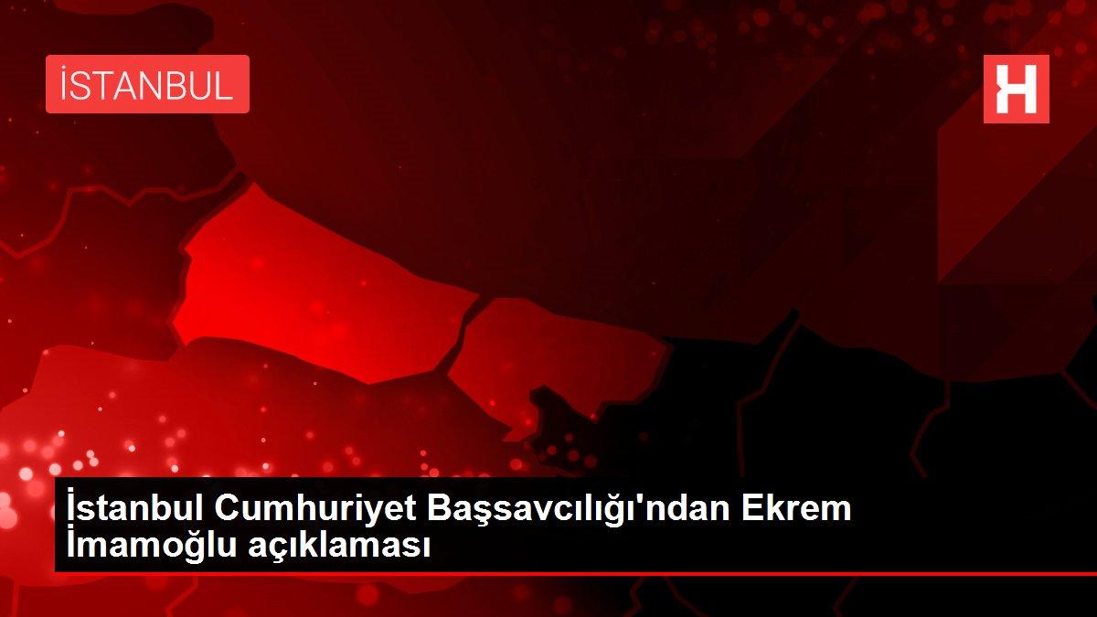 İstanbul Cumhuriyet Başsavcılığından 'İmamoğlu' açıklaması Açıklaması
