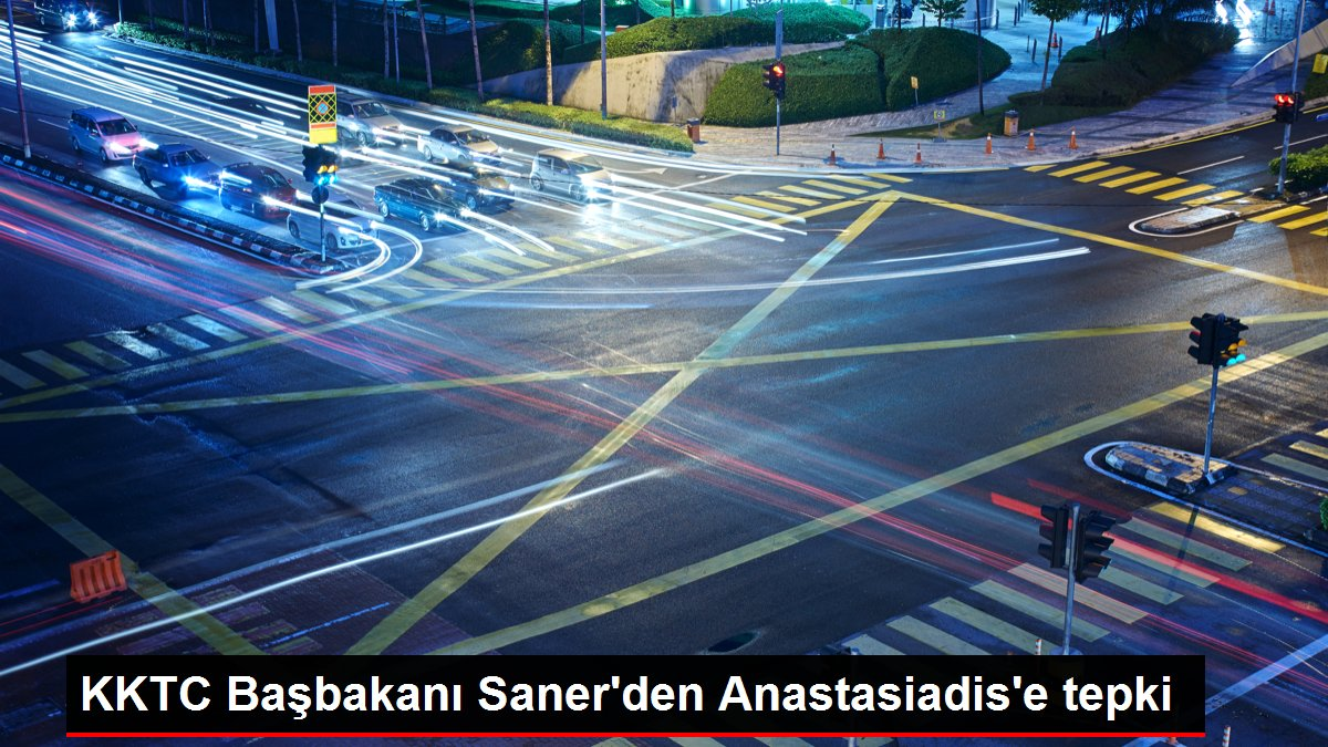 KKTC Başbakanı Saner'den Anastasiadis'e tepki
