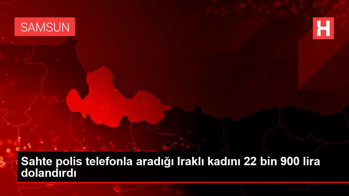 Sahte polis telefonla aradığı Iraklı kadını 22 bin 900 lira dolandırdı