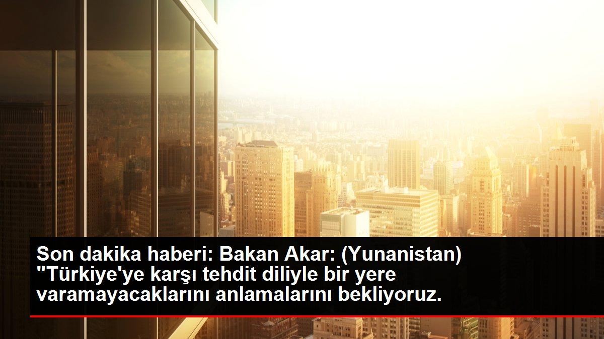 Son dakika haberi: Bakan Akar: (Yunanistan) 'Türkiye'ye karşı tehdit diliyle bir yere varamayacaklarını anlamalarını bekliyoruz.