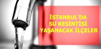 Şahintepe: Beşiktaş, Beykoz su kesintisi! 5 Mayıs Çarşamba İstanbul'da su kesintisi yaşanacak ilçeler! İstanbul'da sular ne zaman gelecek?