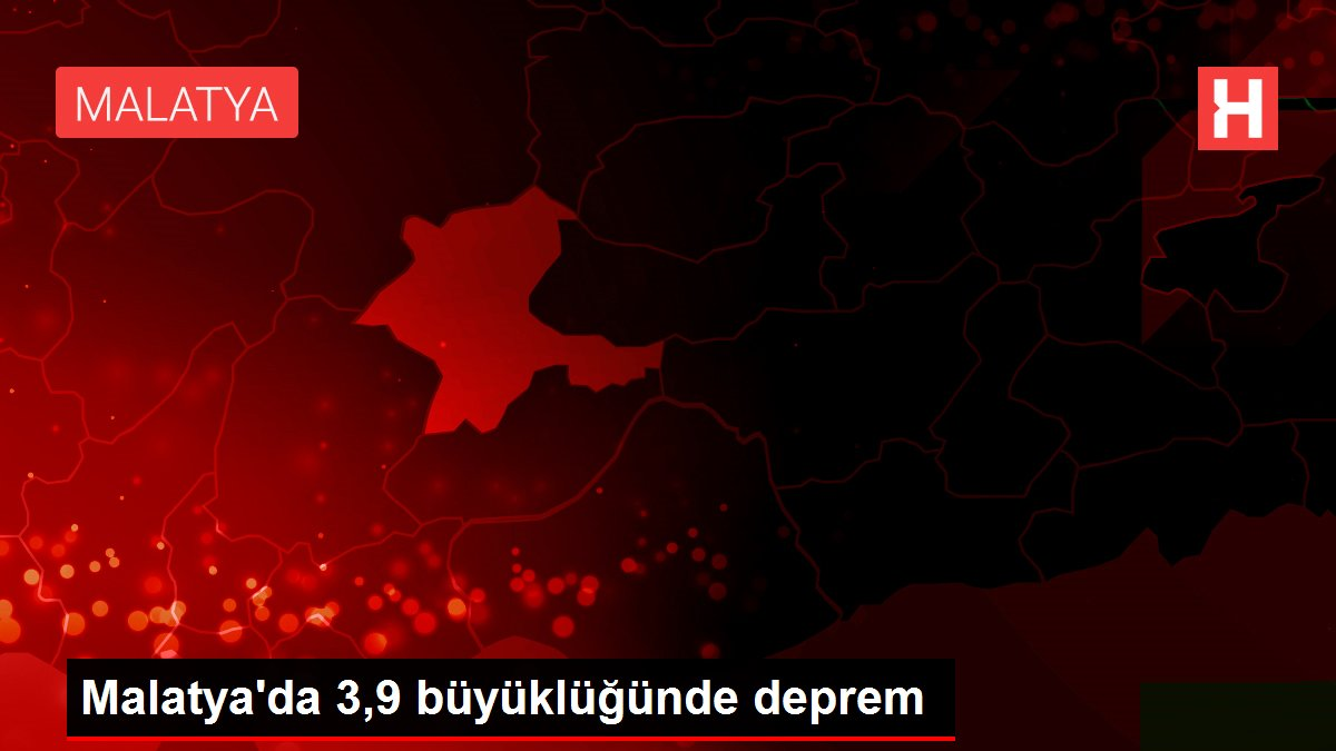 Malatya'da 3,9 büyüklüğünde deprem