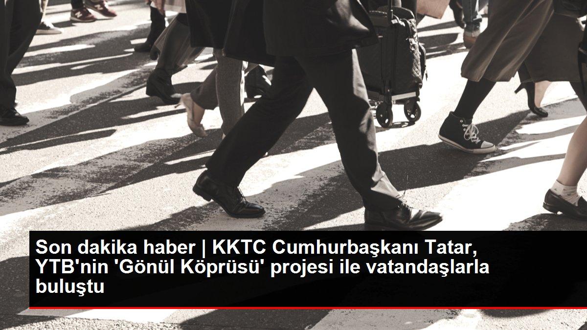Son dakika haber | KKTC Cumhurbaşkanı Tatar, YTB'nin 'Gönül Köprüsü' projesi ile vatandaşlarla buluştu