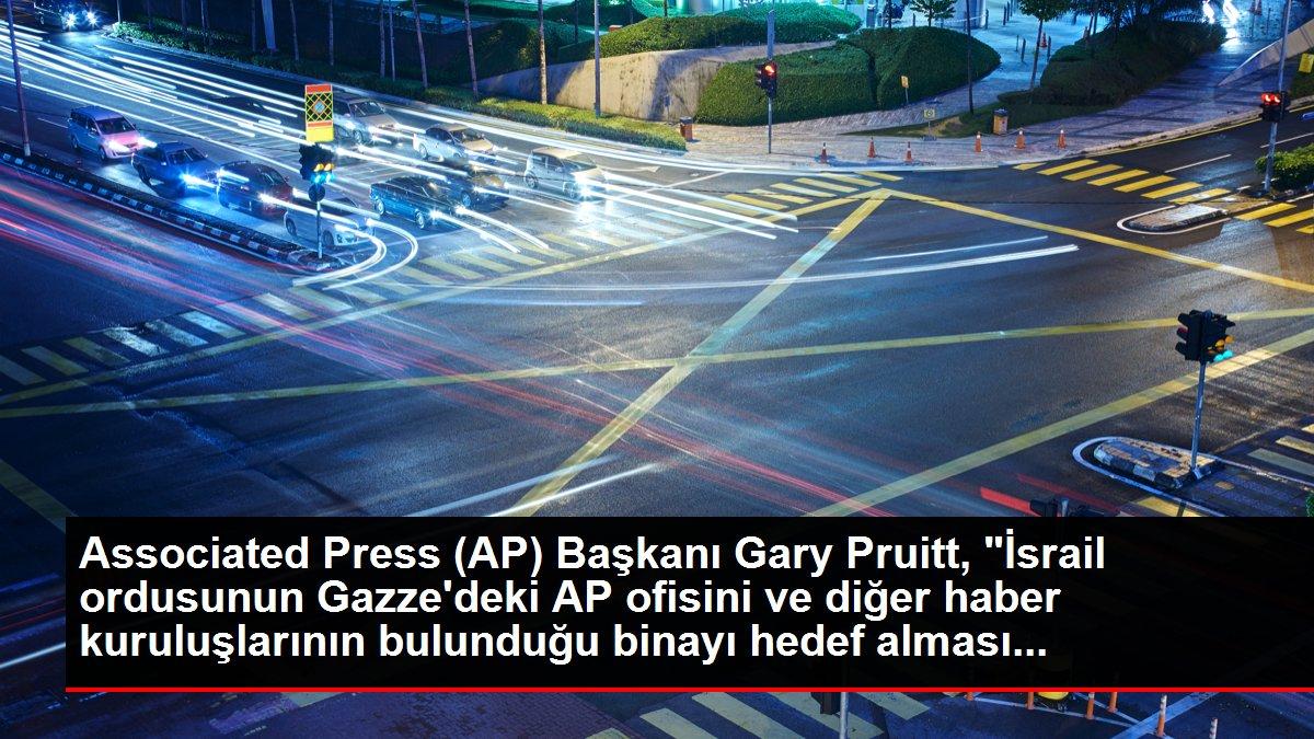 AP Başkanı ve CEO'su Pruitt: 'İsrail saldırısı karşısında şoke olduk ve dehşete düştük'