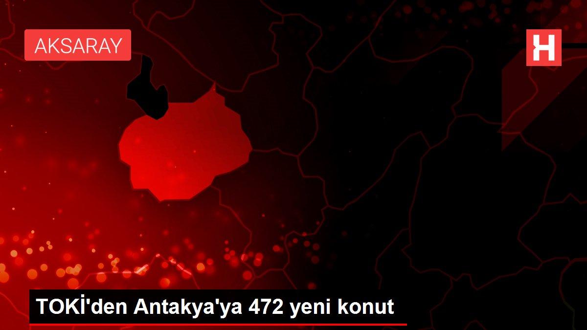 TOKİ'den Antakya'ya 472 yeni konut