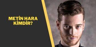 Rehabilitasyon: Metin Hara kimdir? Metin Hara aslen nerelidir ve kaç yaşındadır?