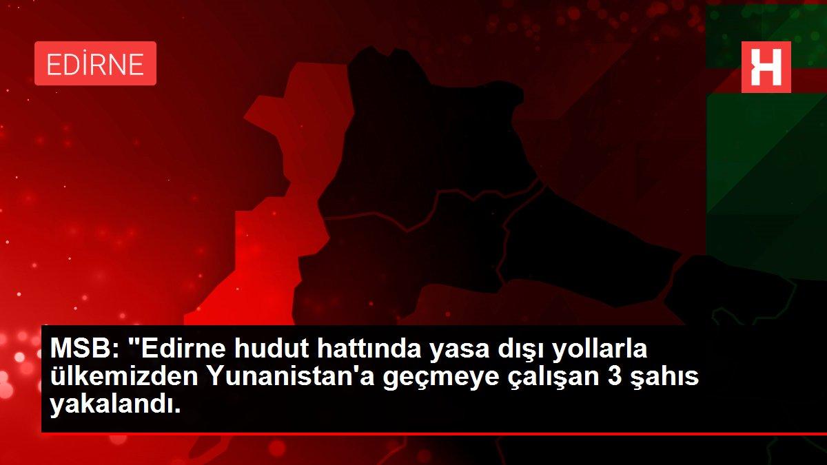 msb edirne hudut hattinda yasa disi yollarla 14171116 local