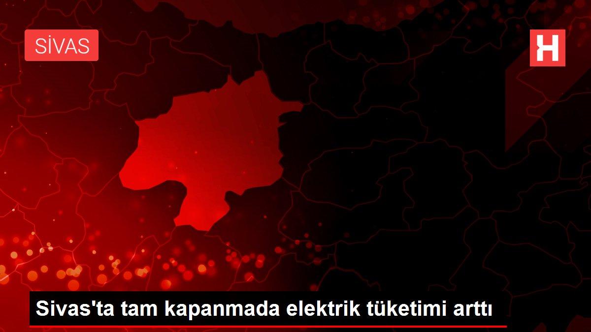 Sivas'ta tam kapanmada elektrik tüketimi arttı