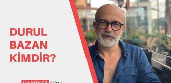 Durul Bazan: Durul Bazan kimdir? Durul Bazan kaç yaşında, nerelidir?