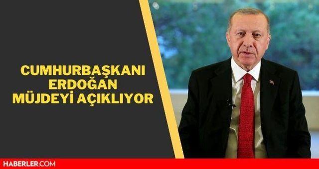 Müjde ne? Erdoğan'ın müjdesi ne oldu? Cumhurbaşkanı Erdoğan yeni müjdeyi açıkayacak!