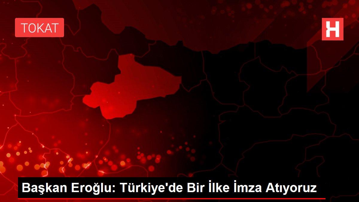 Başkan Eroğlu: Türkiye'de Bir İlke İmza Atıyoruz