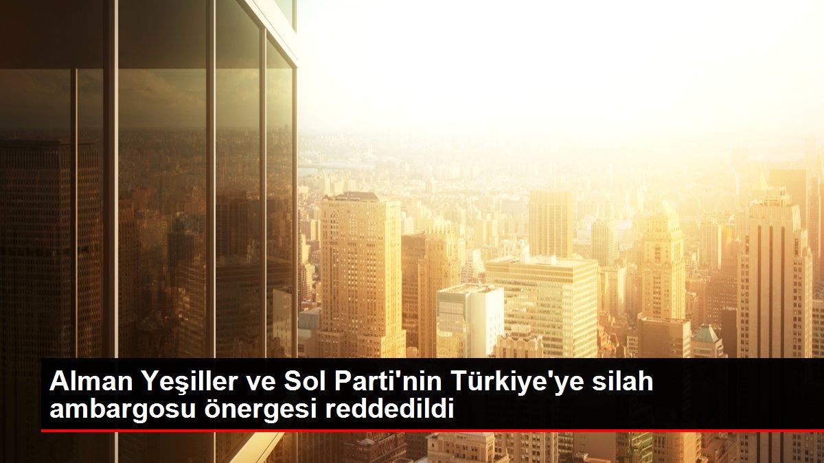 Alman Yeşiller ve Sol Parti'nin Türkiye'ye silah ambargosu önergesi reddedildi