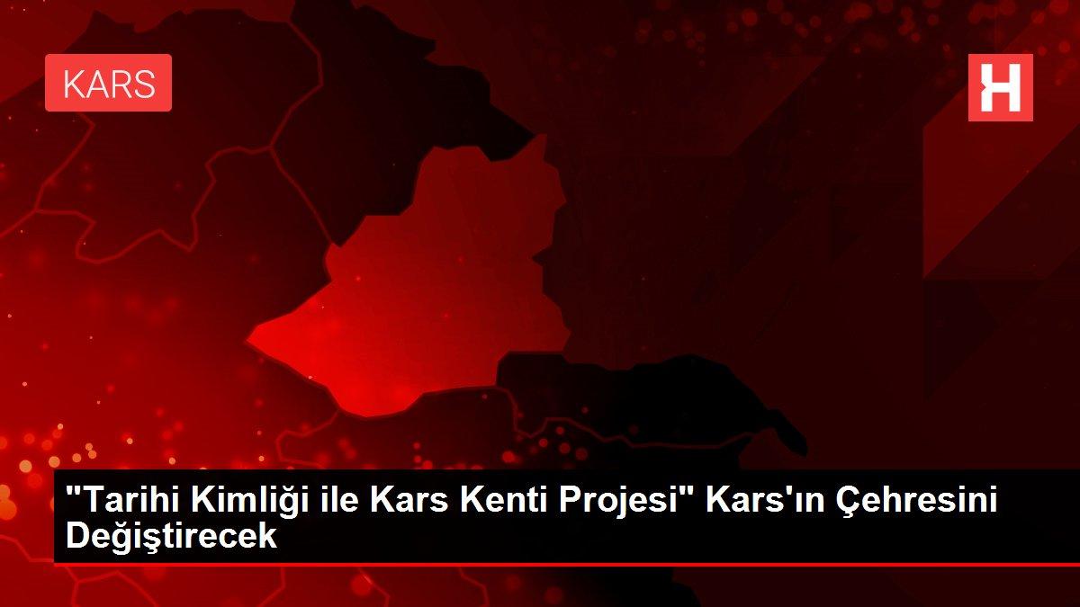 'Tarihi Kimliği ile Kars Kenti Projesi' Kars'ın Çehresini Değiştirecek