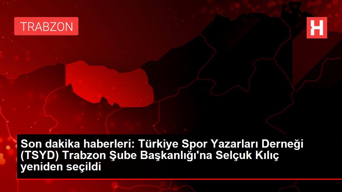 Son dakika haberleri: Türkiye Spor Yazarları Derneği (TSYD) Trabzon Şube Başkanlığı'na Selçuk Kılıç yeniden seçildi