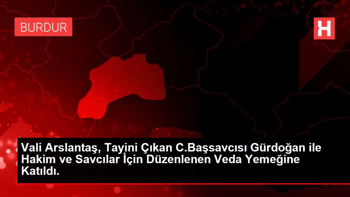 Vali Arslantaş, Tayini Çıkan C.Başsavcısı Gürdoğan ile Hakim ve Savcılar İçin Düzenlenen Veda Yemeğine Katıldı.