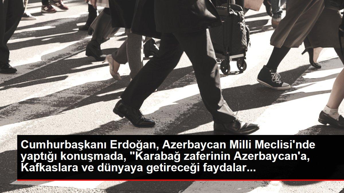 Cumhurbaşkanı Erdoğan, Azerbaycan Milli Meclisi'nde yaptığı konuşmada, 'Karabağ zaferinin Azerbaycan'a, Kafkaslara ve dünyaya getireceği faydalar...
