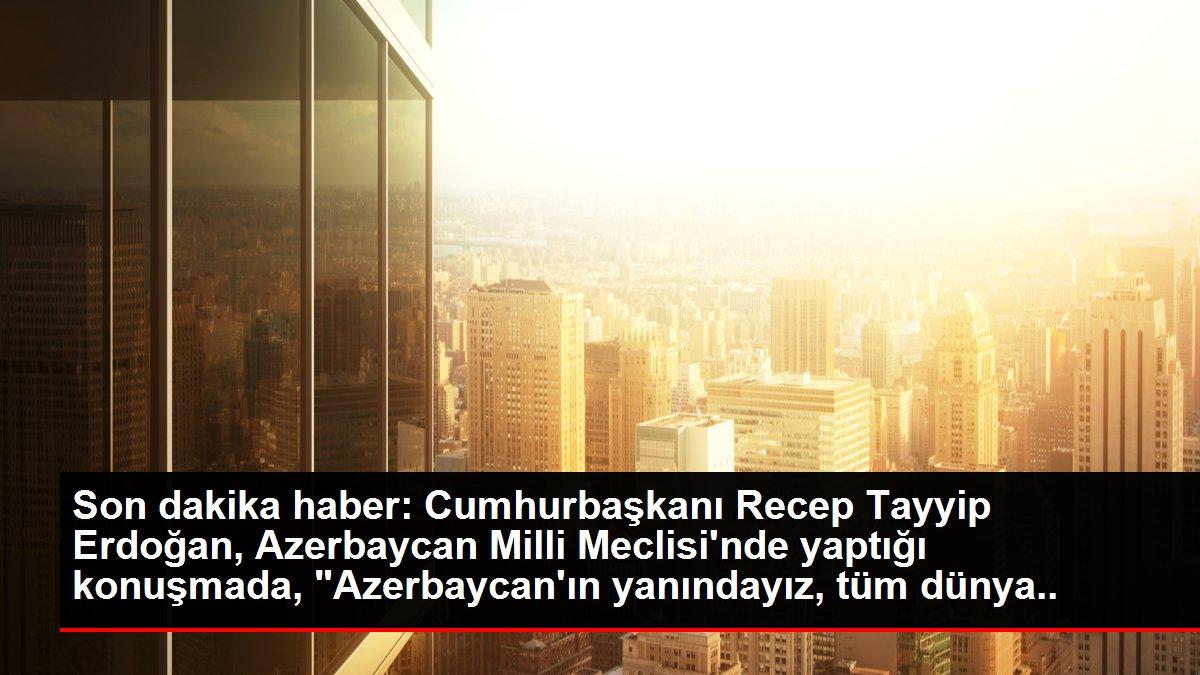 Son dakika haberi: Cumhurbaşkanı Erdoğan, Azerbaycan Milli Meclisi'ne hitap etti: (1)