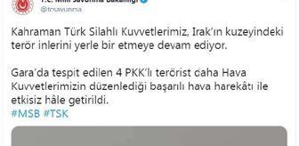 Twitter: MSB: Irak'ın kuzeyindeki Gara'da 4 PKK'lı terörist hava harekatıyla etkisiz hale getirildi