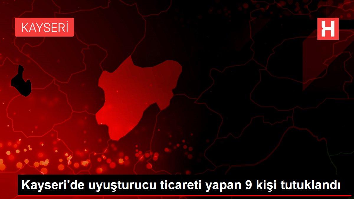 Kayseri'de uyuşturucu ticareti yapan 9 kişi tutuklandı