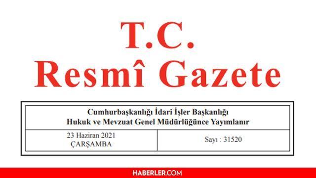 23 Haziran 2021 Resmî Gazete bugünün kararları neler? 23 Haziran Çarşamba Resmi Gazete'de yayımlandı!  31520 sayılı Resmi Gazete