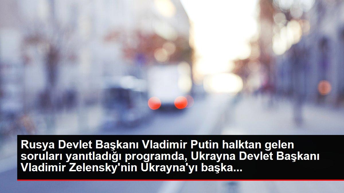 Rusya Devlet Başkanı Vladimir Putin halktan gelen soruları yanıtladığı programda, Ukrayna Devlet Başkanı Vladimir Zelensky'nin Ukrayna'yı başka...