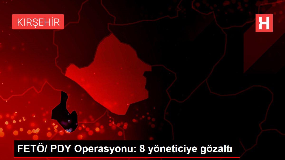 FETÖ/ PDY Operasyonu: 8 yöneticiye gözaltı