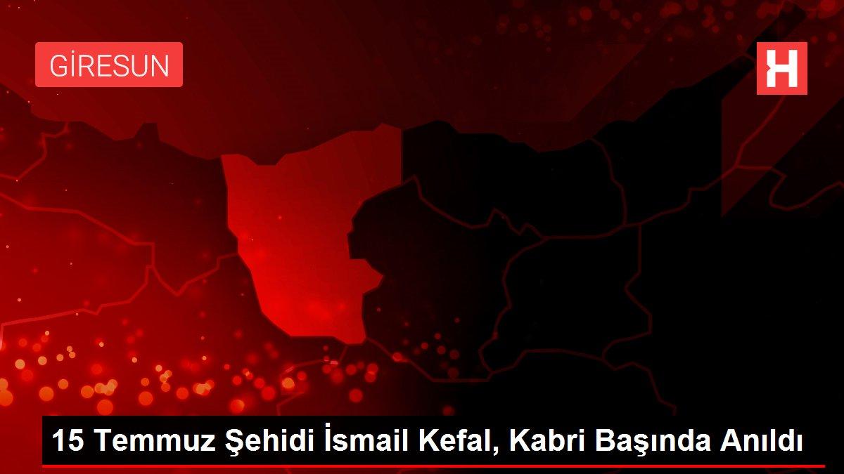15 Temmuz Şehidi İsmail Kefal, Kabri Başında Anıldı