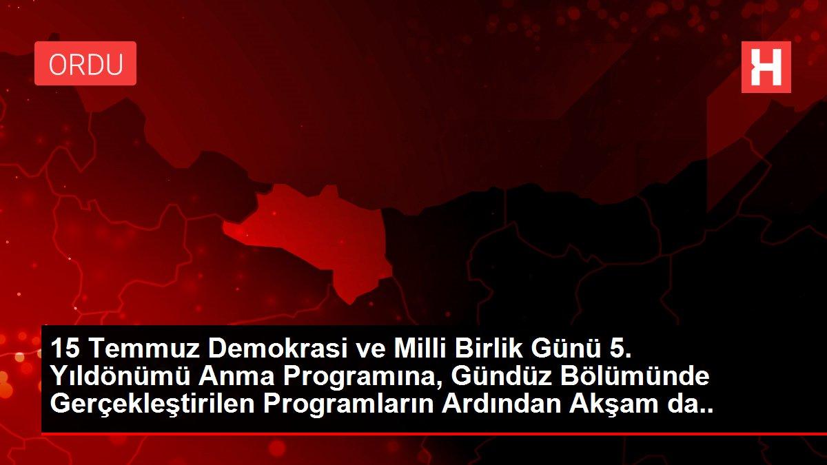 15 Temmuz Demokrasi ve Milli Birlik Günü 5. Yıldönümü Anma Programına, Gündüz Bölümünde Gerçekleştirilen Programların Ardından Akşam da Devam Edildi