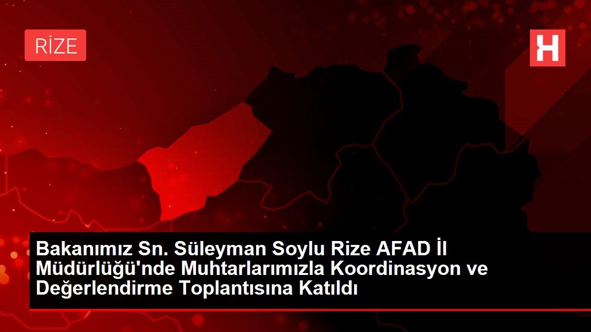 Bakanımız Sn. Süleyman Soylu Rize AFAD İl Müdürlüğü'nde Muhtarlarımızla Koordinasyon ve Değerlendirme Toplantısına Katıldı