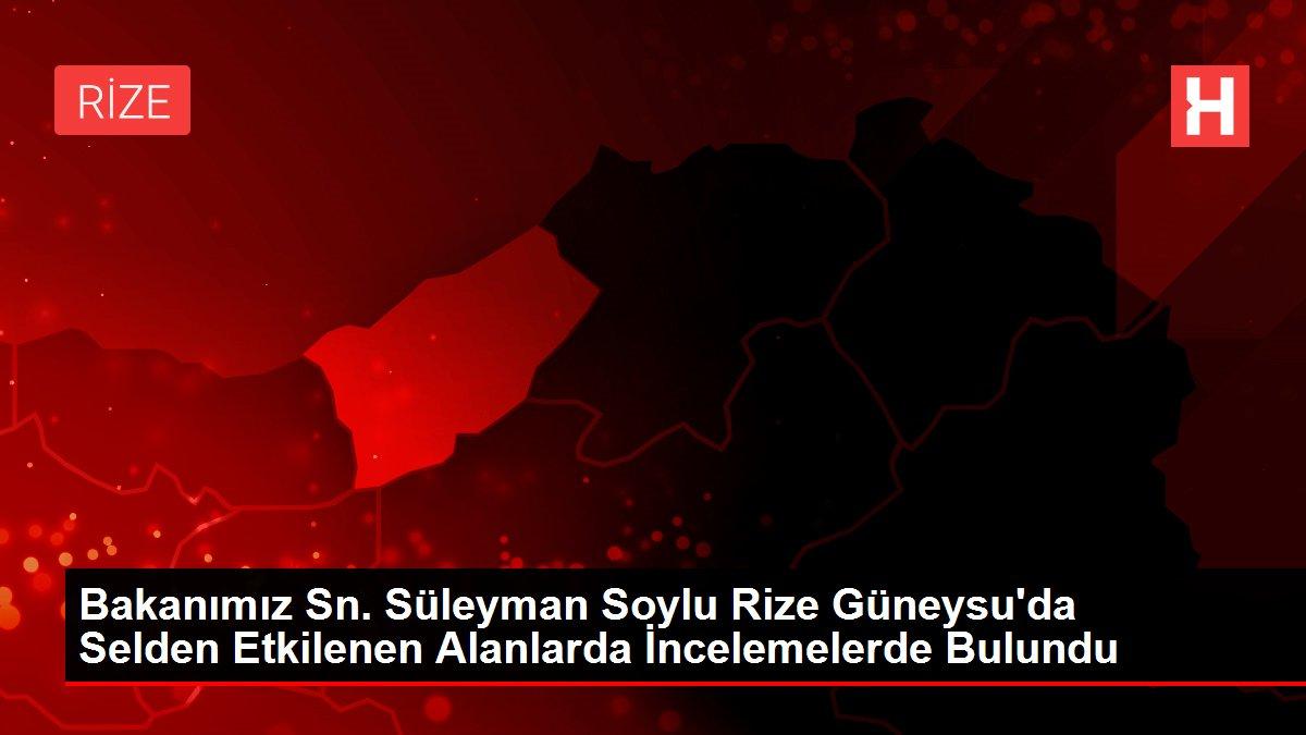 Bakanımız Sn. Süleyman Soylu Rize Güneysu'da Selden Etkilenen Alanlarda İncelemelerde Bulundu