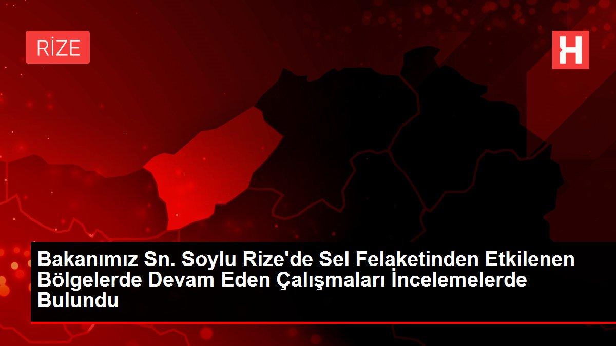 Bakanımız Sn. Soylu Rize'de Sel Felaketinden Etkilenen Bölgelerde Devam Eden Çalışmaları İncelemelerde Bulundu
