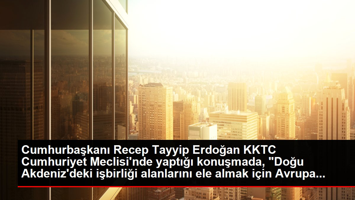 Son Dakika | Cumhurbaşkanı Erdoğan, KKTC Cumhuriyet Meclisi Özel Oturumu'nda milletvekillerine hitap etti: (3)