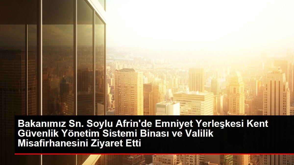 Bakanımız Sn. Soylu Afrin'de Emniyet Yerleşkesi Kent Güvenlik Yönetim Sistemi Binası ve Valilik Misafirhanesini Ziyaret Etti