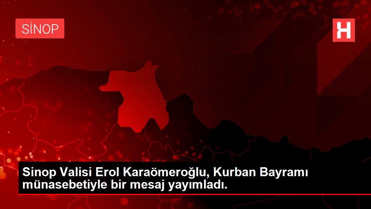 Sinop Valisi Erol Karaömeroğlu, Kurban Bayramı münasebetiyle bir mesaj yayımladı.