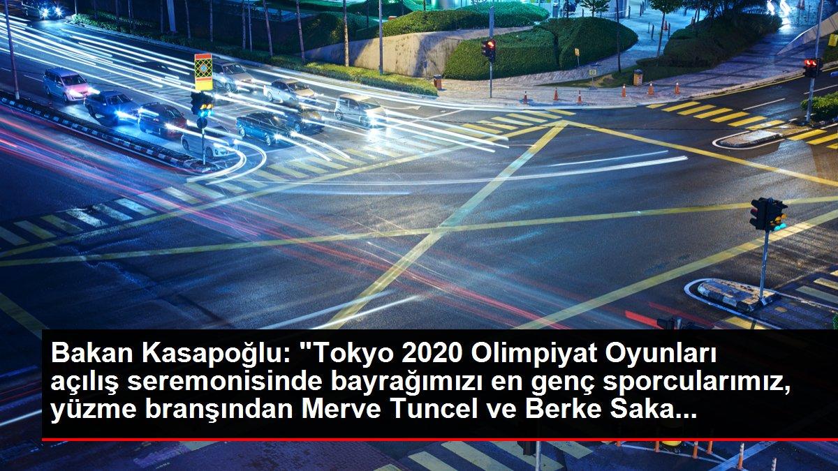 Bakan Kasapoğlu: 'Tokyo 2020 Olimpiyat Oyunları açılış seremonisinde bayrağımızı en genç sporcularımız, yüzme branşından Merve Tuncel ve Berke Saka...