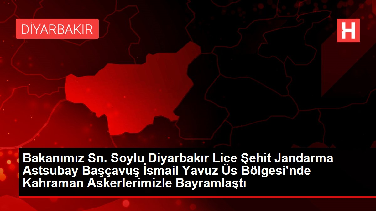 Bakanımız Sn. Soylu Diyarbakır Lice Şehit Jandarma Astsubay Başçavuş İsmail Yavuz Üs Bölgesi'nde Kahraman Askerlerimizle Bayramlaştı