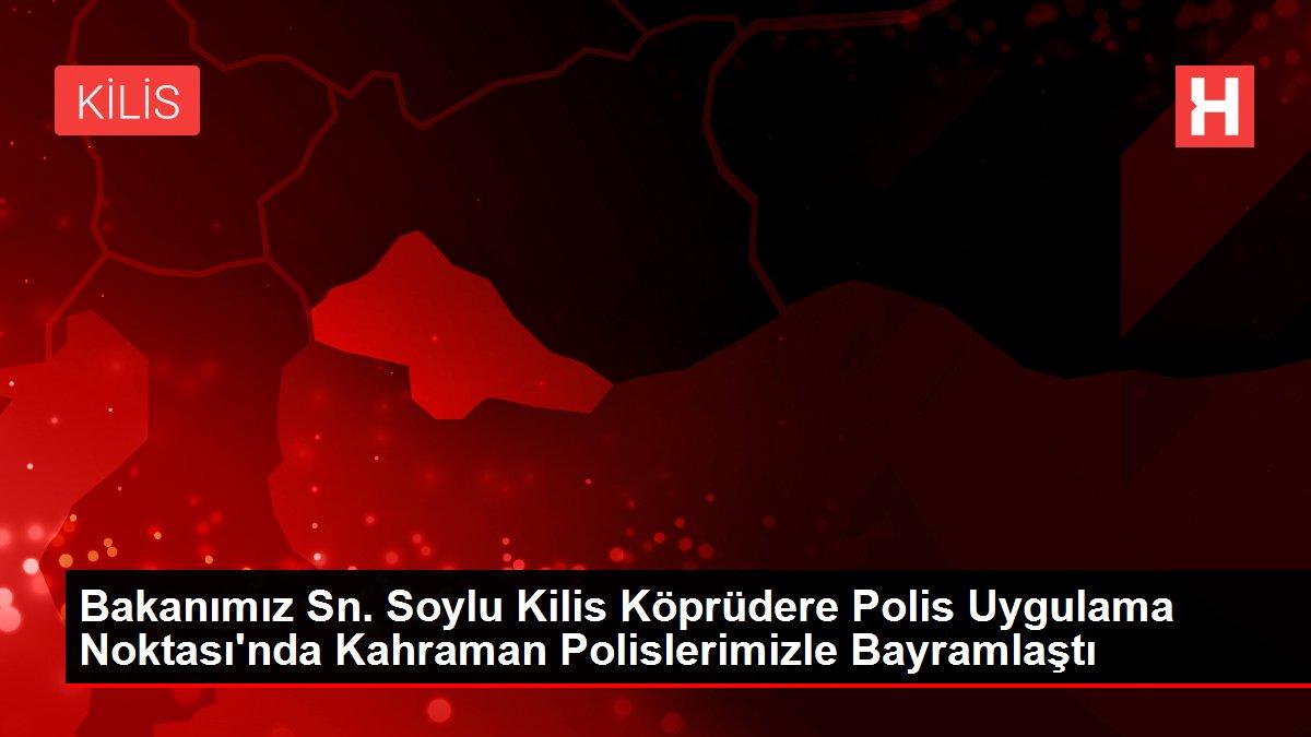 Bakanımız Sn. Soylu Kilis Köprüdere Polis Uygulama Noktası'nda Kahraman Polislerimizle Bayramlaştı