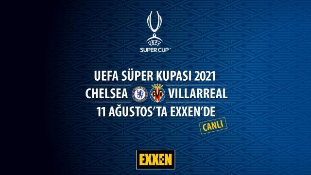 Chelsea-Villareal arasında oynanacak UEFA Süper Kupası maçı Exxen'de yayınlanacak