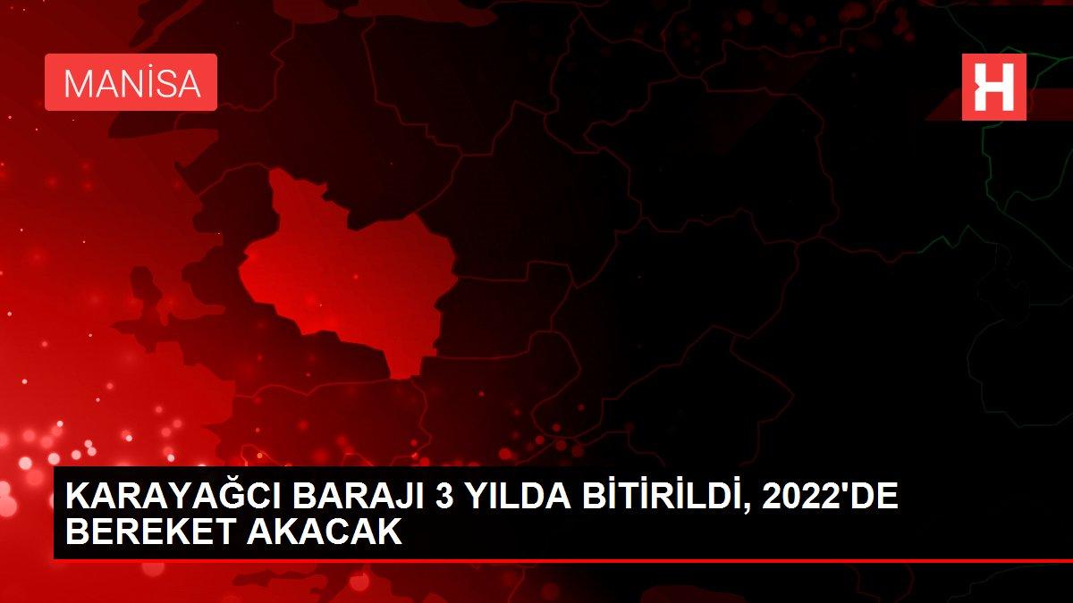 KARAYAĞCI BARAJI 3 YILDA BİTİRİLDİ, 2022'DE BEREKET AKACAK