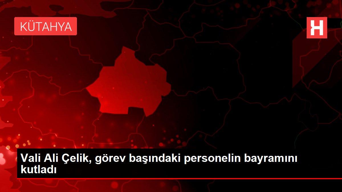 Vali Ali Çelik, görev başındaki personelin bayramını kutladı