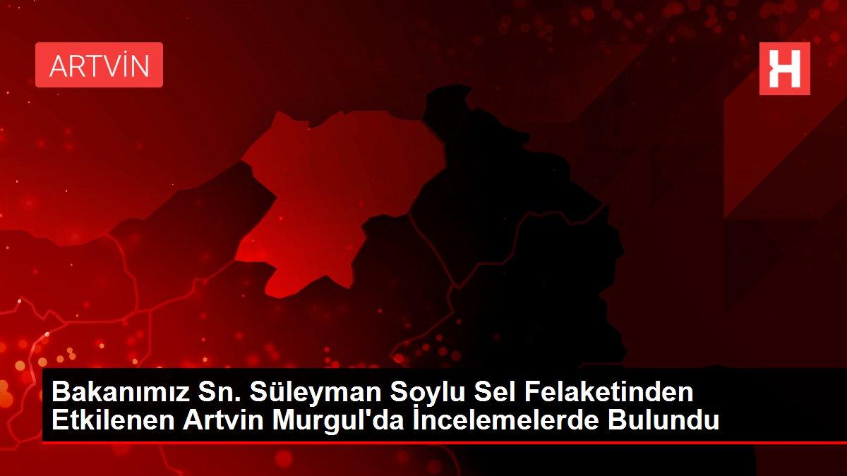 Bakanımız Sn. Süleyman Soylu Sel Felaketinden Etkilenen Artvin Murgul'da İncelemelerde Bulundu