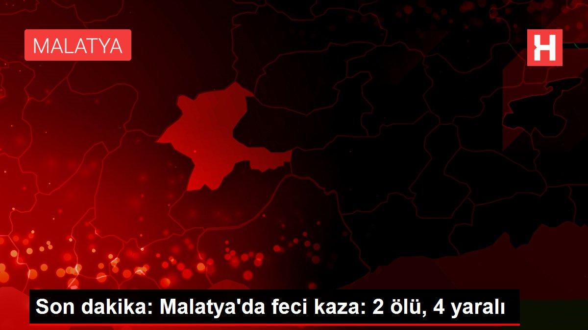 Son dakika: Malatya'da feci kaza: 2 ölü, 4 yaralı