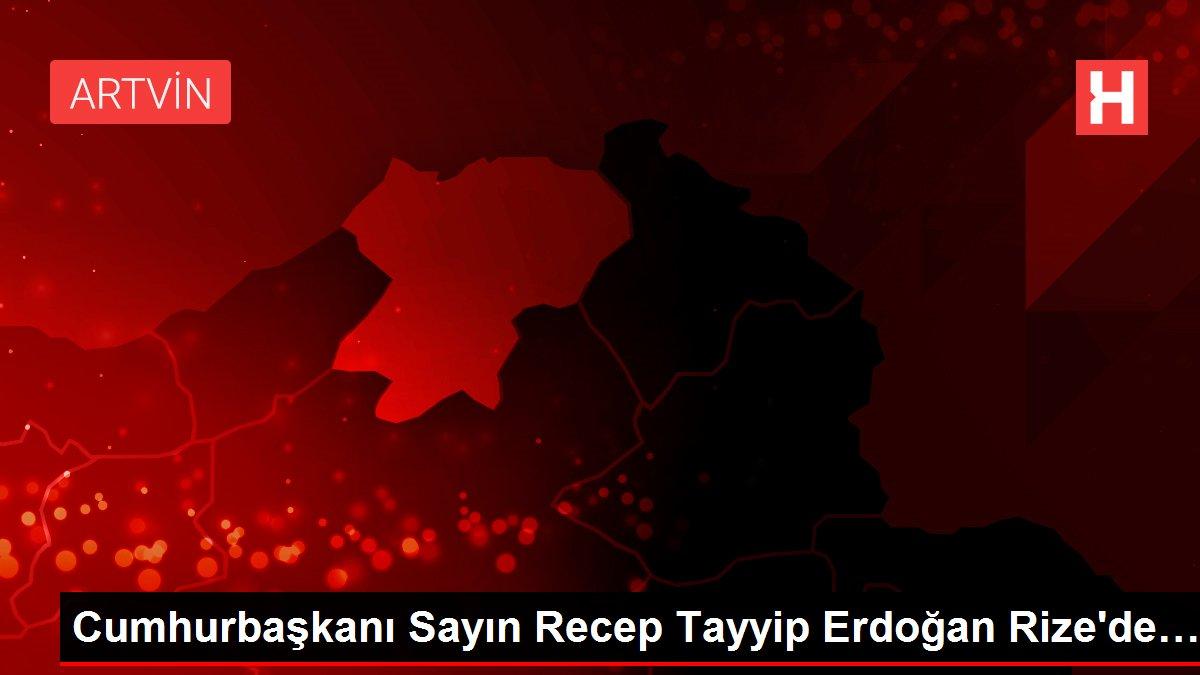 Cumhurbaşkanı Sayın Recep Tayyip Erdoğan Rize'de…